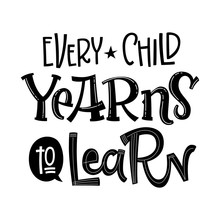Every Child Yearns To Learn Quote. Back To School Black And White Hand Drawn Lettering Logo Phrase.