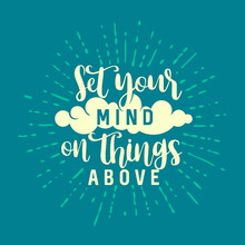 Christian Typography, Lettering And Illustration. Set You Mind In Things Above.