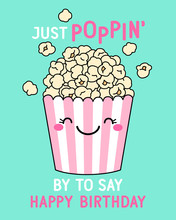 """""""Just Poppin' By To Say Happy Birthday"""" Typography Design With Cute Popcorn Illustration For Birthday Card Desigxn."""