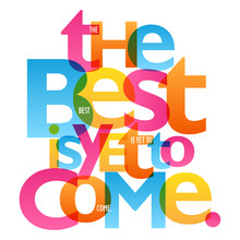 THE BEST IS YET TO COME Colorful Inspirational Words Typography