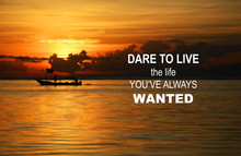 Inspirational Motivation Quote - Dare To Live The Life You've Always Wanted.