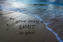 Inspirational Motivating Quote On Nature Background - Your Only Limit Is You!
