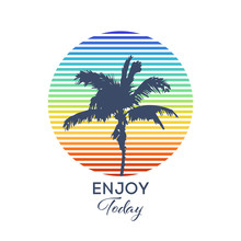 Enjoy Today Typography For T-shirt Print ,vector Illustration. Vintage Tropical Graphic. Summer Graphic. Palm Trees.