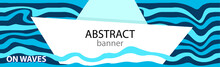 Horizontal Banners With A Paper Boat Swaying In The Waves. Design Abstract Web Banners. Universal Template For A Web Site With Text.