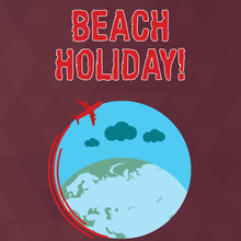 Writing Note Showing Beach Holiday. Business Concept For Vacations In Which One Basically Just Sunbathes In The Beach Airplane Flying Around Colorful Globe And Blank Text Space