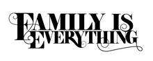 Family Is Everything Quote Des...