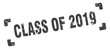 class of 2019 stamp. class of 2019 square grunge sign. class of 2019