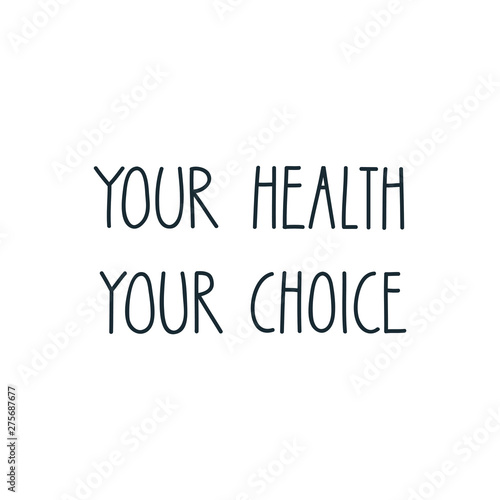 Photo sur Aluminium Positive Typography Your Health Your Choice. Motivational saying. Handmade lettering. Dieting or good health concept. Vector 8 EPS.