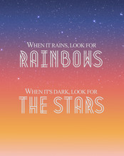 `When It Rains, Look For Rainbows. When It`s Dark, Look For The Stars` - Oscar Wilde