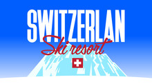 Switzerland Ski Recreation Poster Design With Decorate Text And Mountain Landscape.