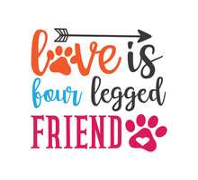 Love Is Four Legged Friend Inspiring Funny Quote Vector Graphic Design For Souvenir Printing And For Cutting Machine