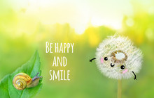 Be Happy And Smile - Inspiration Quote. Cute Snail And White Fluffy Dandelion, Kawaii Style. Symbol Of Love And Friendship. Beautiful Scene On Abstract Green Sunny Background. Soft Selective Focus.