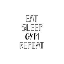 Eat Sleep Gym Repeat. Vector Illustration. Lettering. Ink Illustration. Sport Gym, Fitness Label.