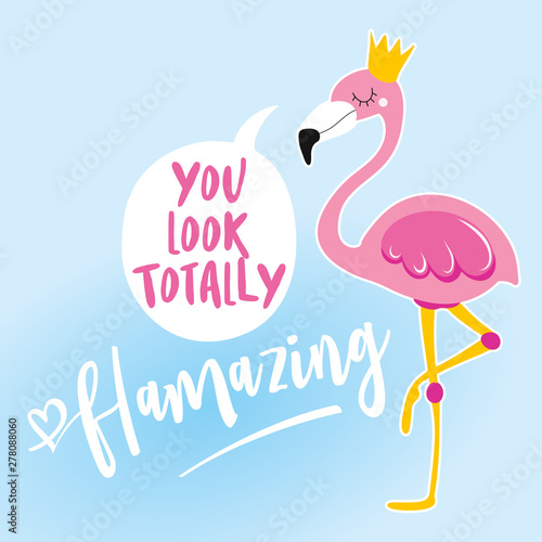 You look totally (fl)amazing - Motivational quotes. Hand painted brush lettering with flamingo. Good for t-shirt, posters, textiles, gifts, travel sets.