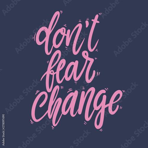 Foto auf AluDibond Positive Typography Don't fear change. Lettering phrase for postcard, banner, flyer.