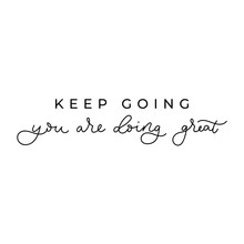 Keep Going You Are Doing Great...
