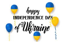 Independence Day Of Ukraine, Vector Template With Ukrainian Flag, Colored Balloons And Hand Made Lettering On White.