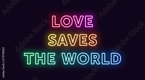 Neon text Love Saves the World, expressive Title