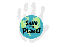 Save The Planet, Protect Our Planet, Eco Ecology, Climate Changes, Earth Day April 22, Planet With Hand Palm And Typing Vector Emblem Or Illustration Isolated Over White Background.