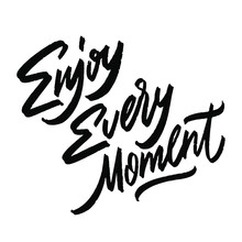 Enjoy Every Moment Black And White Hand Lettering Inscription, Handwritten Motivational And Inspirational Positive Quote, Calligraphy Vector Illustration