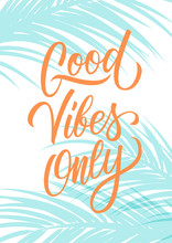 Good Vibes Only Poster With Hand Drawn Lettering Text Design And Blue Palm Leaves Silhouette. Inspirational, Positive Qoute. Vector Illustration.