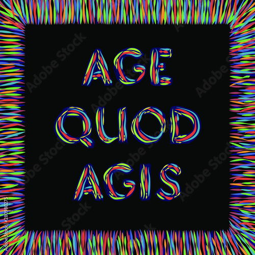 Age quod agis. Latin phrase meaning Do what you do. Inspirational quote in abstract colorful square frame. Vector.