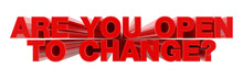 ARE YOU OPEN TO CHANGE ? Red Word On White Background Illustration 3D Rendering