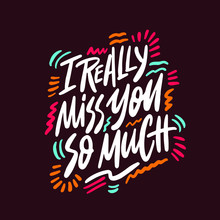 I Really Miss You So Much- Unique Handdrawn Lettering Quote About Friendship. Vector Art.