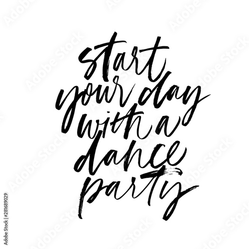 Wall Murals Positive Typography Start your day with a dance party ink pen vector calligraphy. Motivating slogan