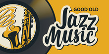 Vector Poster Or Banner With Calligraphic Inscription Jazz Music With Vinyl Record And Saxophone In Retro Style On Yellow Background