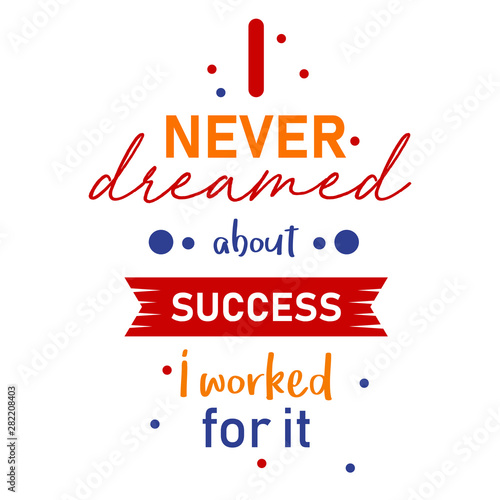 Fotografie, Tablou  I never dreamed about success I worked for it positive motivational quotes poster