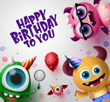 Happy Birthday Greeting Card With Cute Little Monsters Creature Vector Background Design. Happy Birthday Text With Empty Space For Message In White Back Ground. 3d Realistic Vector Illustration.