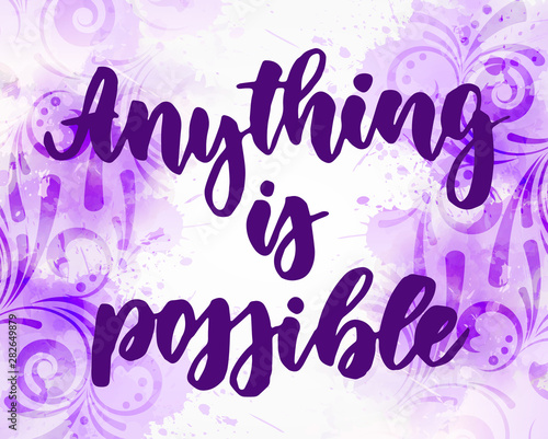Valokuva  Anything is possible lettering on watercolor background