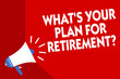 Conceptual hand writing showing What s is Your Plan For Retirement question. Business photo showcasing Savings Pension Elderly retire Megaphone red background important message speaking loud