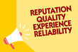 Text sign showing Reputation Quality Experience Reliability. Conceptual photo Customer satisfaction Good Service Megaphone loudspeaker yellow background important message speaking loud