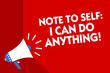 Conceptual hand writing showing Note To Self I Can Do Anything. Business photo showcasing Motivation for doing something confidence Megaphone red background important message speaking loud