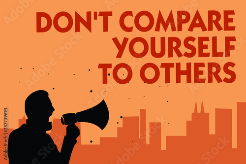 Fototapeta Text sign showing Don t not Compare Yourself To Others