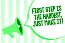 Conceptual Hand Writing Showing First Step Is The Hardest, Just Make It. Business Photo Text Dont Give Up On Final Route Megaphone Loudspeaker Green Stripes Important Loud Speech Bubble