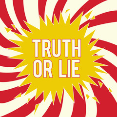 Word writing text Truth Or Lie. Business concept for Decision between being honest dishonest Choice Doubt Decide.