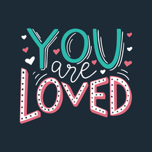 You Are Loved Hand Written Romantic Phrase. Positive Quote For Gift Card, Poster, Print, Sticker. Stylish Hand Lettering. Vector Illustration