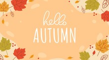 Hello Autumn Lettering Vector Illustration. Greeting Phrase Written In White Font On Orange And Yellow Leaves Background Flat Style Design For Print Card, Flyers, Posters