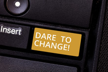 Conceptual Hand Writing Showing Dare To Change. Business Photo Text Do Not Be Afraid To Make Changes For Good Innovation Keyboard Key Intention To Create Computer Message Idea