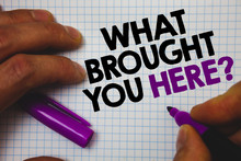 Text Sign Showing What Brought You Here Question. Conceptual Photo Ambition Can Be Obtain By Determination Man Hold Holding Purple Marker Notebook Page Messages Intentions Ideas