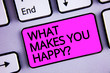 canvas print picture - Handwriting text What Makes You Happy Question. Concept meaning Happiness comes with love and positive life Keyboard purple key Intention create text computer message paper essay