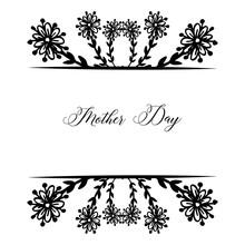 Lettering Of Mother Day, Design Black White Flower Frame, Ornate Of Greeting Card. Vector