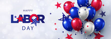 Happy Labor Day Greeting Banner. Festive Design With Helium Balloons In National Colors Of American Flag And Pattern Of Stars. USA Banner For Sale, Discount, Advertisement, Web. Place For Text