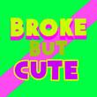 Leinwandbild Motiv Creative text collage design. Broke but cute