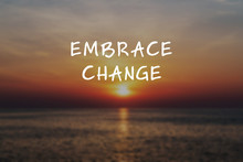Motivational And Inspirational Quote - Embrace Change.