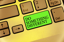 Writing Note Showing Do Something Different. Business Photo Showcasing Be Unique Think Outside Of The Box Have Some Fun Keyboard Button Symbol Typing Job Computer Use Learn Program Software