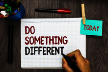 Conceptual Hand Writing Showing Do Something Different. Business Photo Text Be Unique Think Outside Of The Box Have Some Fun Register Pages Handwriting Text Work Stationery Items Woody Table
